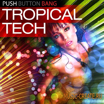 Tropical Tech от Loopmasters - Push Button Bang - сэмплы tech house