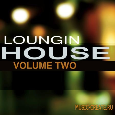 Loungin House Vol. 2 от Equipped Music - сэмплы Chillout, Downtempo, Electronica, House, Jazz, Soul (WAV REX)