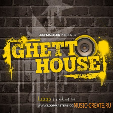Loopmasters - Ghetto House (Multiformat) - сэмплы Ghetto, Crack, Fidget, Wonky, Tech House
