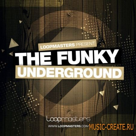 Loopmasters - The Funky Underground (MULTIFORMAT) - сэмплы House, Funky, Ghetto, Fidget, Wonky, Groove Tech