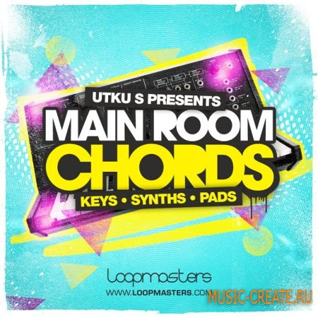 Loopmasters - Utku S Presents Main Room Chords (WAV REX) - сэмплы House, Electro House, Progressive, Trance