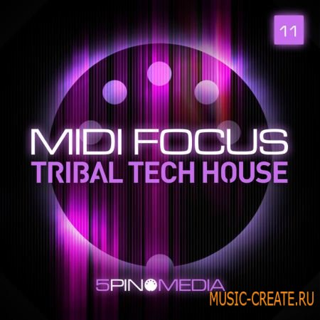 5Pin Media - MIDI Focus: Tribal Tech House (MULTIFORMAT) - сэмплы Minimal / Tech House