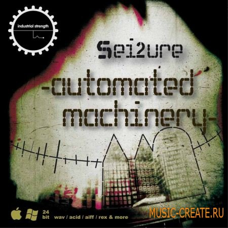 Industrial Strength Records - Sei2ure : Automated Machinery (MULTIFORMAT) - сэмплы Hard Techno, industrial, Hardcore, DnB, Industrial Tekno
