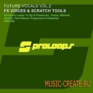 Proloops - Future Vocals FX Voices And Scratch Tools Vol.2 (WAV) - вокальные и скретч сэмплы