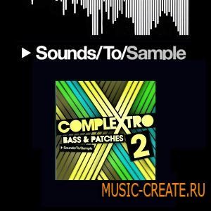 Sounds To Sample - Complextro Bass & Patches 2 (WAV) - сэмплы и пресеты Complextro