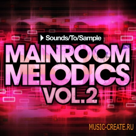 Sounds To Sample - Mainroom Melodics Vol.2 (WAV MiDi Sylenth1 Presets) - сэмплы Progressive / Electro House