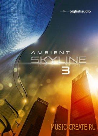 Big Fish Audio - Ambient Skyline 3 (KONTAKT) - библиотека звуков чилл-аут, амбиент, кинематографии, атмосфер
