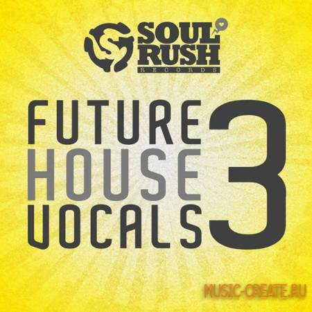 Soul Rush Records - Future House Vocals 3 (WAV) - вокальные сэмплы