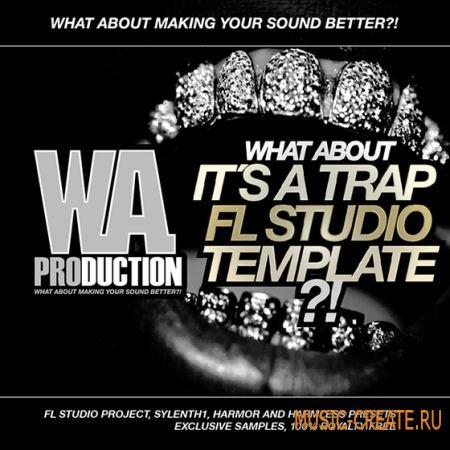WA Production What About: It's A Trap (FL Studio Template) - проект FL Studio