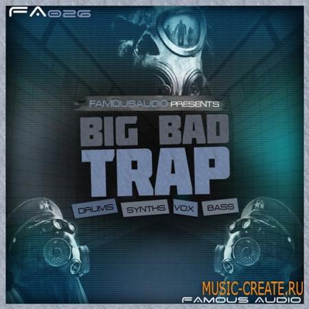 Famous Audio - Big Bad Trap (WAV) - сэмплы Trap, Trapstep, Dirty South, Dubstep, Hip Hop, Grime