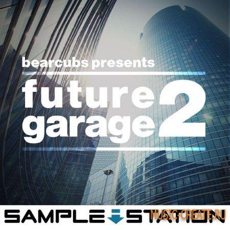 Sample Station - Bearcubs Presents Future Garage 2 (WAV) - сэмплы Garage