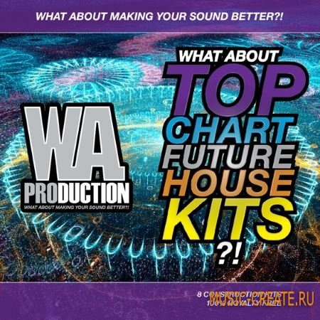 W.A. Production Top Chart Future House Kits 1 (WAV MiDi) - сэмплы House