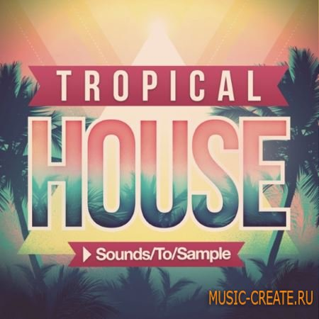 Sounds to Sample - Tropical House (WAV MiDi FXB NMSV) - сэмплы House