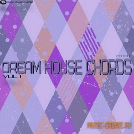 Nano Musik Loops - Dream House Chords Vol.1 (MiDi) - мелодии House