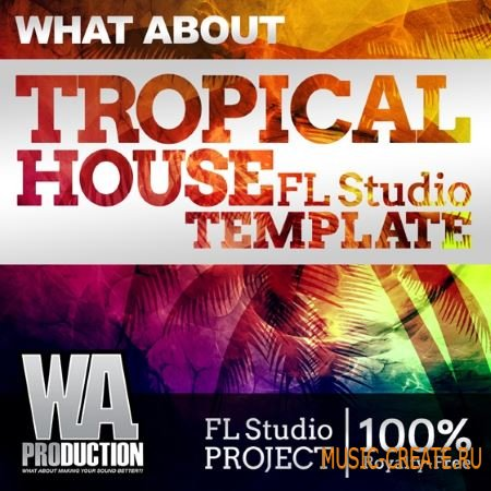WA Production What About Tropical House FL Studio Template (FL STUDiO PROJECT)