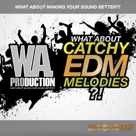 W.A Production - What About Catchy EDM Melodies (WAV MiDi) - сэмплы EDM