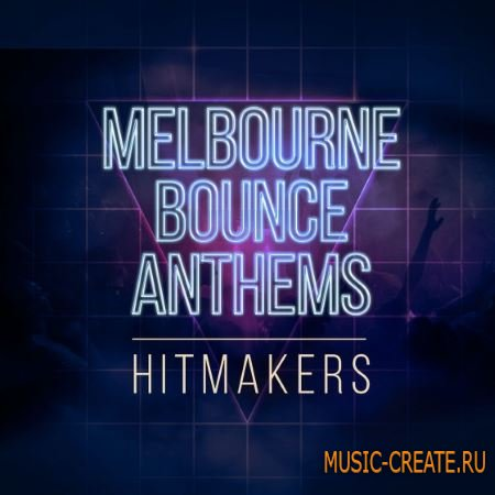 Hitmakers - Melbourne Bounce Anthems (WAV MiDi) - сэмплы Melbourne Bounce