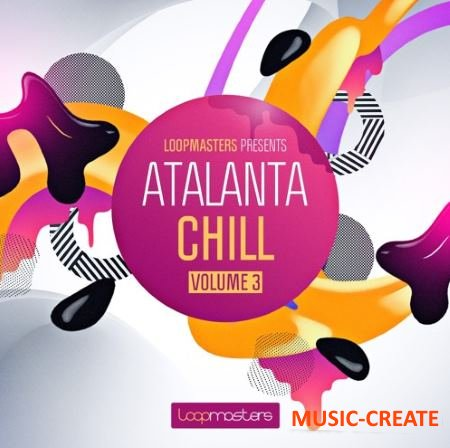 Loopmasters - Atalanta Chill Vol 3 (WAV REX) - сэмплы Chill Out, Downtempo