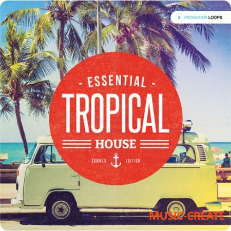 Producer Loops - Essential Tropical House Summer Edition (ACiD WAV MiDi) - сэмплы Tropical House
