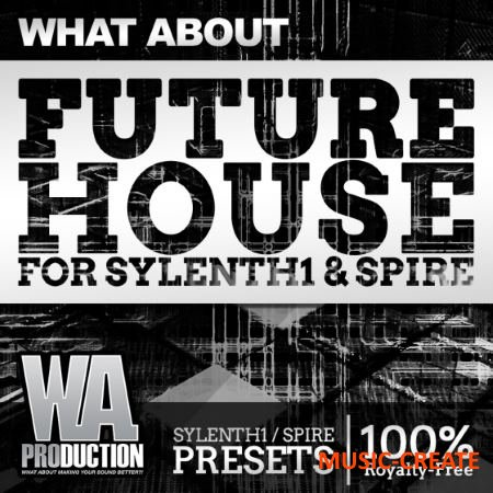 WA Production What About Future House For SYLENTH1 and SPIRE (Sylenth1, Spire Presets)