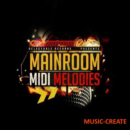 Delectable Records - Mainroom MIDI Melodies (WAV MiDi) - сэмплы Mainroom, Tech, Progressive House