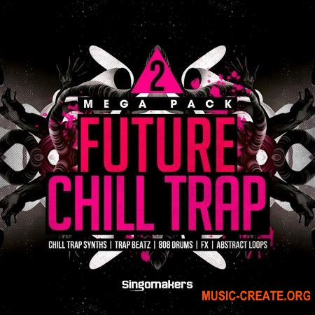 Singomakers - Future Chill Trap Mega Pack 2 (MULTiFORMAT) - сэмплы Trap