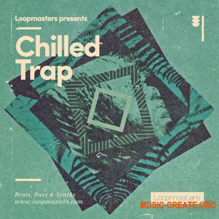 Loopmasters - Chilled Trap (WAV REX) - сэмплы Trap