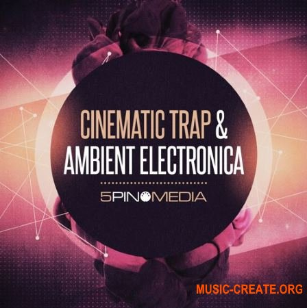 5Pin Media - Cinematic Trap and Ambient Electronica (MULTiFORMAT) - сэмплы Ambient Electronica, Downtempo Trap