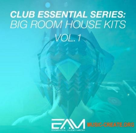 Essential Audio Media - Club Essential Series Big Room House Kits Vol 1 (WAV MiDi) - сэмплы Big Room House