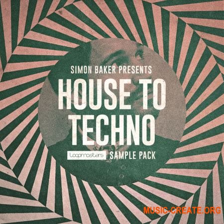 Loopmasters - Simon Baker Presents - House To Techno (MULTiFORMAT) - сэмплы House, Techno, Tech House