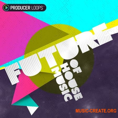 Producer Loops - Future of House Music (ACiD WAV MiDi) - сэмплы House