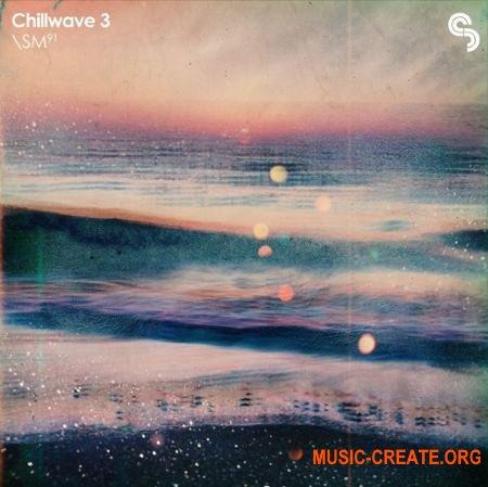 Sample Magic - Chillwave 3 (MULTiFORMAT) - сэмплы Chillwave