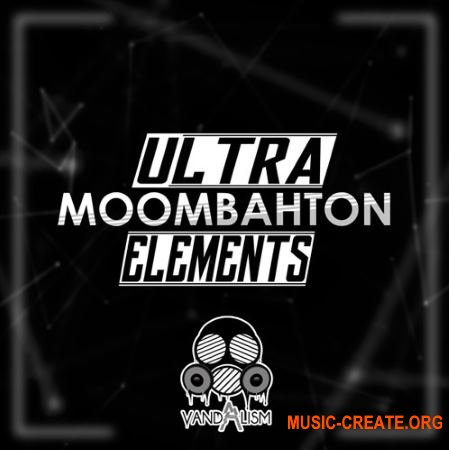 Vandalism - Ultra Moombahton Elements (WAV MiDi) - сэмплы Moombahton