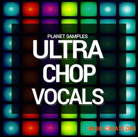 Planet Samples - Ultra Chop Vocals (WAV) - вокальные сэмплы