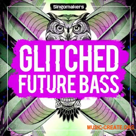 Singomakers - Glitched Future Bass (MULTiFORMAT) - сэмплы Future Bass