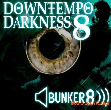 Bunker 8 Digital Labs - Downtempo Darkness 8 (ACiD WAV Apple Loops AiFF) - сэмплы Downtempo
