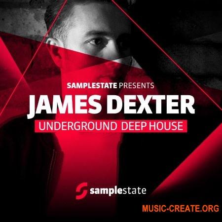 Samplestate - James Dexter Underground Deep House (MULTiFORMAT) - сэмплы Deep House