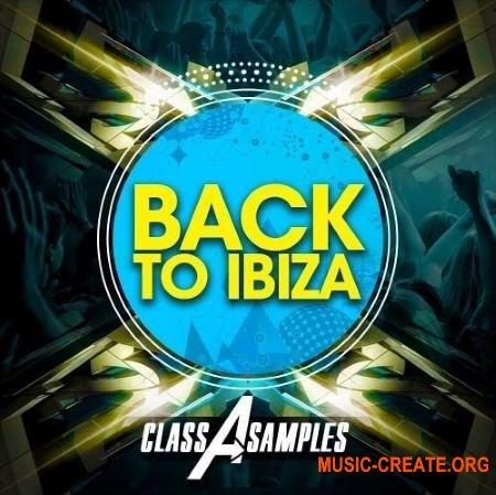 Class A Samples - Back To Ibiza (WAV MiDi AiFF APPLE LOOPS MASSiVE) - сэмплы Dance, EDM