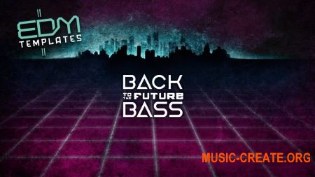 EDM Templates Back to The Future Bass Vol.3 ( Serum Presets / MiDi / Ableton Projects)