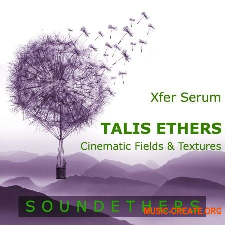 Soundethers Talis Ethers (SERUM FXP WAV) - сэмплы атмосфер, IDM, Ambient, Chillout,