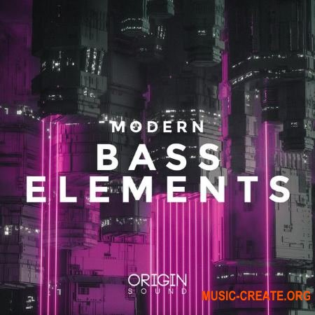 Origin Sound Modern Bass Elements (WAV MiDi Serum presets) - сэмплы Trap, House, Dubstep, EDM, Electro, Electronica, Future Bass