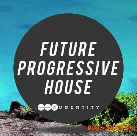 Audentity Records Future Progressive House (WAV MiDi) - сэмплы Progressive House, EDM