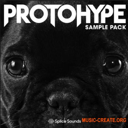 Splice Sounds Protohype Sample Pack (WAV) - сэмплы Dubstep, Hip Hop
