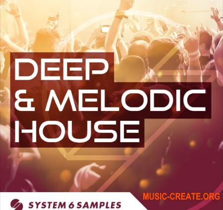 System 6 Samples Deep and Melodic House (MULTiFORMAT) - сэмплы Deep House, Tech House, House