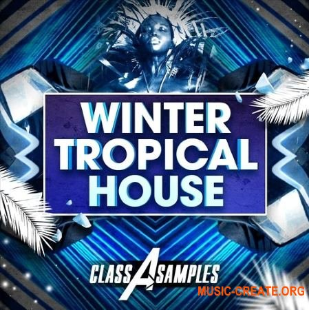 Class A Samples Winter Tropical House (WAV MiDi) - сэмплы Tropical House