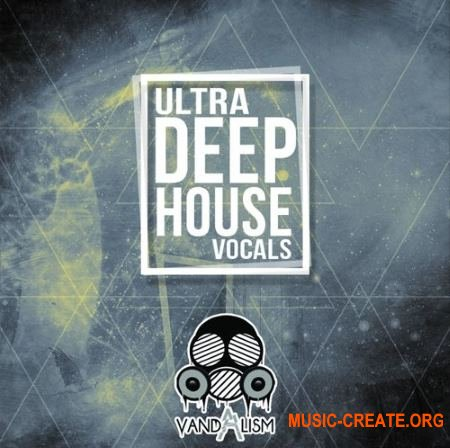 Vandalism Ultra Deep House Vocals (WAV MiDi) - вокальные сэмплы