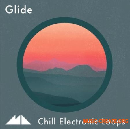 ModeAudio Glide Chill Electronic Loops (WAV MiDi) - сэмплы Chillwave, Glo Fi, Downtempo