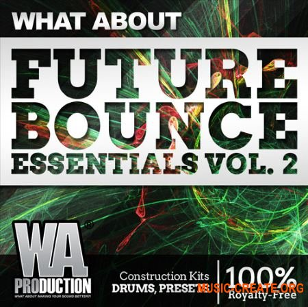 WA Production What About Future Bounce Essentials 2 (WAV MiDi SYLENTH1 MASSiVE) - сэмплы Future Bounce, House