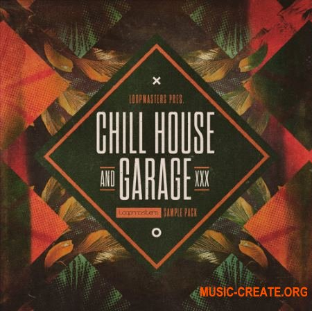 Loopmasters Chill House and Garage (MULTiFORMAT) - сэмплы Chill House, Garage