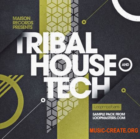 Loopmasters Maison Records Tribal House and Tech (MULTiFORMAT) - сэмплы Tribal House, Tech House